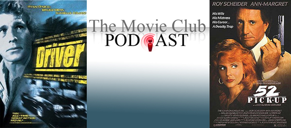 Movie Club Podcast – The Driver and 52 Pick-Up